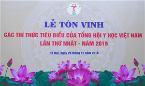 Lễ Tôn vinh Trí thức tiêu biểu của Tổng hội Y học Việt Nam lần thứ Nhất - năm 2019
